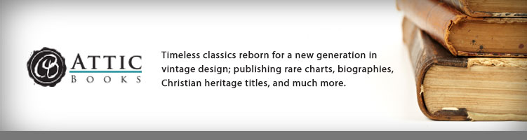 Timeless classics reborn for a new generation in vintage design; publishing rare charts, biographies, Christian heritage titles and much, much more. - Attic Books